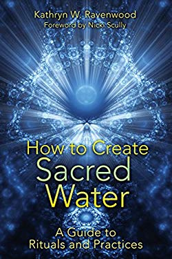 How to Create Sacred Water: A Guide to Rituals and Practices 9781591431411