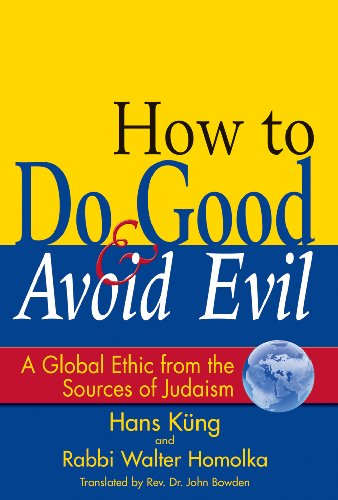 How to Do Good & Avoid Evil: A Global Ethic from the Sources of Judaism 9781594732553