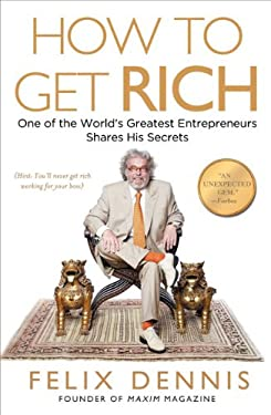 How to Get Rich: One of the World's Greatest Entrepreneurs Shares His Secrets 9781591842712