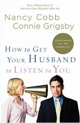 How to Get Your Husband to Listen to You: Understanding How Men Communicate 9781590527429