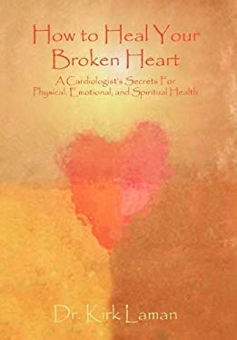 How to Heal Your Broken Heart: A Cardiologist's Secrets for Physical, Emotional, and Spiritual Health 9781599320151