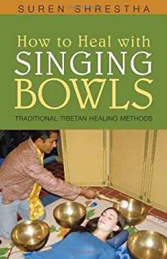 How to Heal with Singing Bowls: Traditional Tibetan Healing Methods [With CD (Audio)] 9781591810872