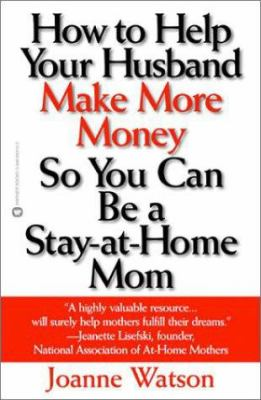 How to Help Your Husband Make More Money So You Can Be a Stay-At-Home Mom 9781593160043