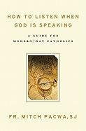How to Listen When God Is Speaking: A Guide for Modern-Day Catholics 9781593251833