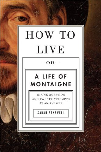 How to Live: Or a Life of Montaigne in One Question and Twenty Attempts at an Answer 9781590514252