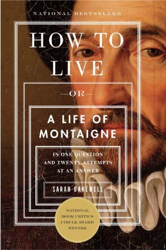 How to Live: Or a Life of Montaigne in One Question and Twenty Attempts at an Answer 9781590514832