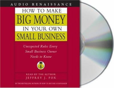 How to Make Big Money in Your Own Small Business 9781593974381