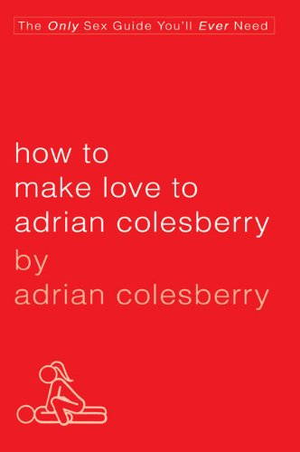 How to Make Love to Adrian Colesberry 9781592405565