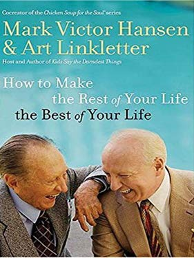 How to Make the Rest of Your Life the Best of Your Life 9781594152337