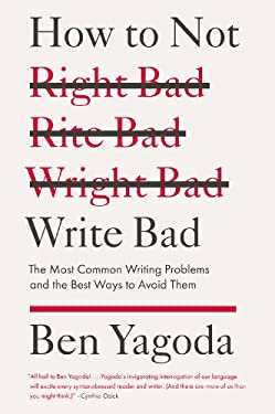 How to Not Write Bad: The Most Common Writing Problems and the Best Ways to Avoid Them 9781594488481