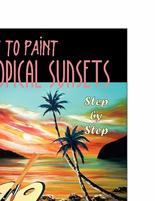 How to Paint Tropical Sunsets: Step by Step 9781599428185