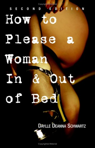 How to Please a Woman in & Out of Bed How to Please a Woman in & Out of Bed 9781593372903