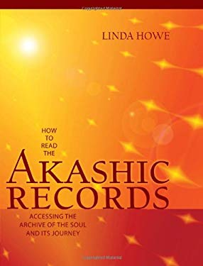How to Read the Akashic Records: Accessing the Archive of the Soul and Its Journey 9781591797043