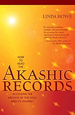 How to Read the Akashic Records: Accessing the Archive of the Soul and Its Journey 9781591799047