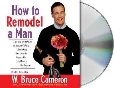 How to Remodel a Man: Tips and Techniques on Accomplishing Something You Know Is Impossible But Want to Try Anyway 9781593975432