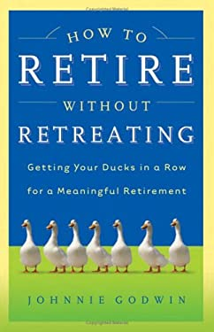 How to Retire Without Retreating: Planning a Meaningful Retirement 9781593104474