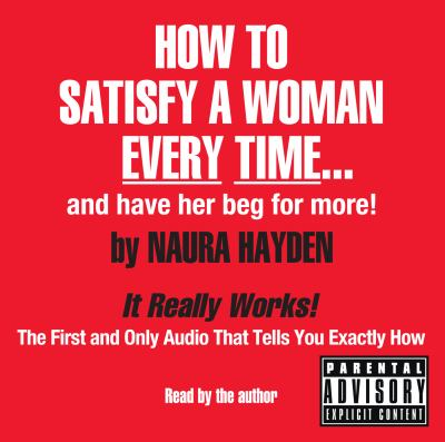 How to Satisfy a Woman Every Time... and Have Her Beg for More!