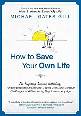 How to Save Your Own Life: 15 Inspiring Lessons Including: Finding Blessings in Disguise, Coping with Life's Greatest Challanges, and Discovering 9781592406036
