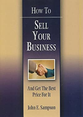 How to Sell Your Business: And Get the Best Price for It 9781592980000
