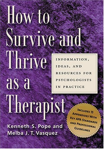 How to Survive and Thrive as a Therapist: Information, Ideas, and Resources for Psychologists in Practice 9781591472315