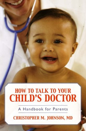 How to Talk to Your Child's Doctor: A Handbook for Parents 9781591026198
