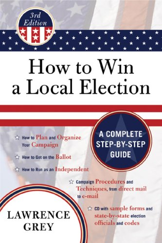 How to Win a Local Election: A Complete Step-By-Step Guide [With CDROM] 9781590771310