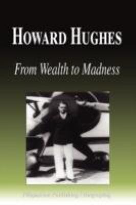 Howard Hughes - From Wealth to Madness (Biography) 9781599863702