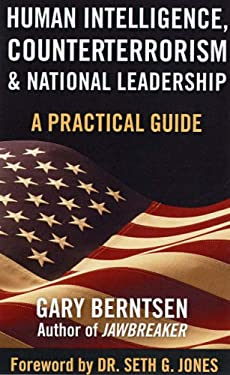 Human Intelligence, Counterterrorism, & National Leadership: A Practical Guide 9781597972543