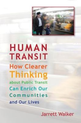 Human Transit: How Clearer Thinking about Public Transit Can Enrich Our Communities and Our Lives 9781597269728