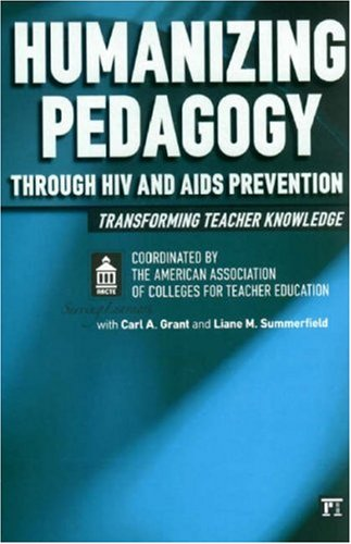 Humanizing Pedagogy Through HIV and AIDS Prevention: Transforming Teacher Knowledge 9781594512605