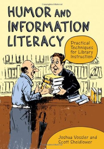 Humor and Information Literacy: Practical Techniques for Library Instruction 9781598845327