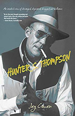 Hunter S. Thompson: An Insider's View of Deranged, Depraved, Drugged Out Brilliance 9781599219691