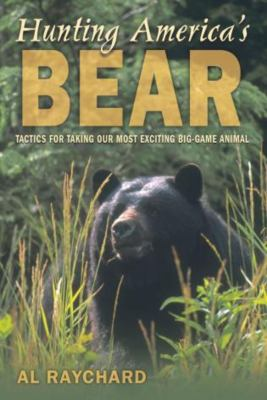 Hunting America's Bear: Tactics for Taking Our Most Exciting Big-Game Animal 9781592283972
