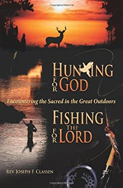 Hunting for God, Fishing for the Lord:: Encountering the Sacred in the Great Outdoors 9781592762170