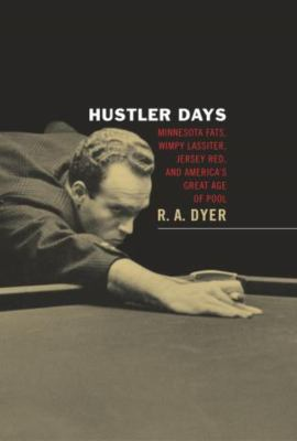 Hustler Days: Minnesota Fats, Wimpy Lassiter, Jersey Red, and America's Great Age of Pool 9781592281046