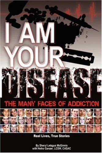 I Am Your Disease: The Many Faces of Addiction 9781598006995