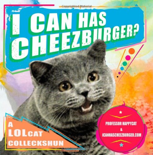 I Can Has Cheezburger?: A LOLcat Colleckshun 9781592404094