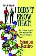 I Didn't Know That! the Basic Ideas for Successful Relationships