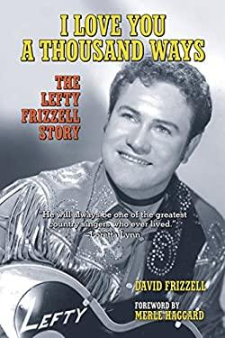 I Love You a Thousand Ways: The Lefty Frizzell Story 9781595800589
