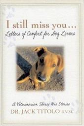 I Still Miss You...Letters of Comfort for Dog Lovers: A Veterinarian Shares His Stories 7301881