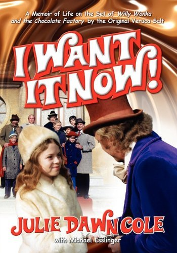 I Want It Now! a Memoir of Life on the Set of Willy Wonka and the Chocolate Factory 9781593930745
