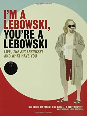 I'm a Lebowski, You're a Lebowski: Life, the Big Lebowski, and What Have You 9781596912465