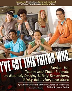 I've Got This Friend Who...: Advice for Teens and Their Friends on Alcohol, Drugs, Eating Disorders, Risky Behavior, and More 9781592854585