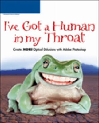 I've Got a Human in My Throat: Create More Optical Delusions with Adobe Photoshop [With CD-ROM] 9781598630701