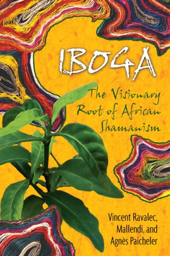 IBOGA: The Visionary Root of African Shamanism 9781594771767