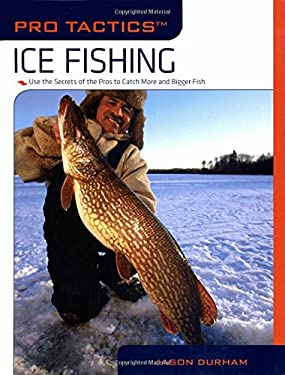 Ice Fishing: Use the Secrets of the Pros to Catch More and Bigger Fish 9781599213675