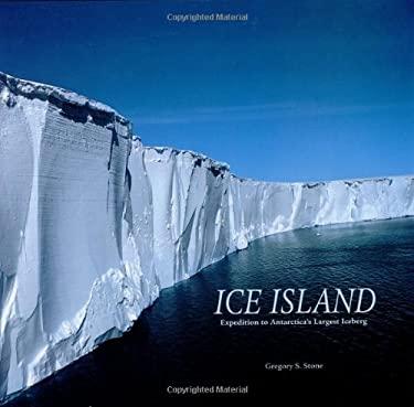 Ice Island: Expedition to Antarctica's Largest Iceberg 9781593730178