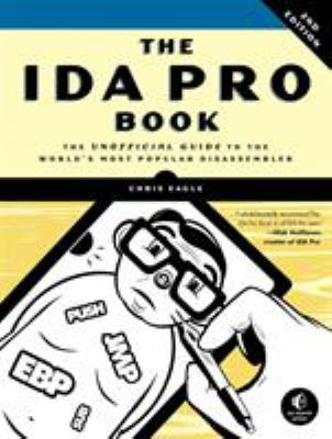 The IDA Pro Book: The Unofficial Guide to the World's Most Popular Disassembler 9781593272890