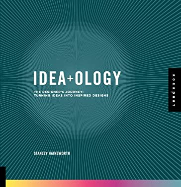 Idea+ology: The Designer's Journey: Turning Ideas Into Inspired Designs 9781592535972