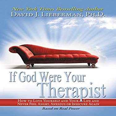 If God Were Your Therapist: How to Love Yourself and Your Life and Never Feel Angry, Anxious or Insecure Again 9781596597662